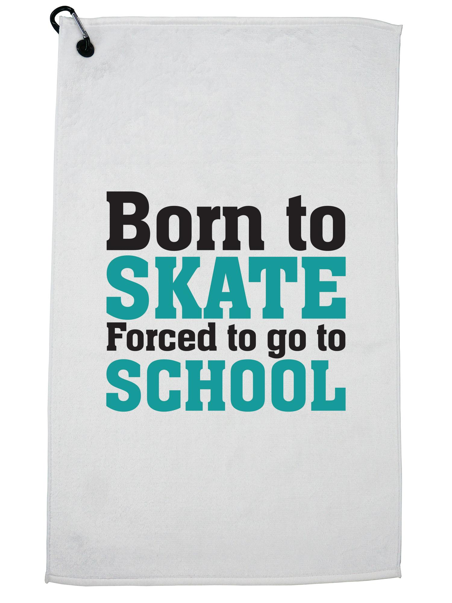 Funny Born To Skate Forced To Go To School Golf Towel with Carabiner Clip by Hollywood Thread