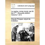 Le Sopha, Conte Moral, Par M. de C***. Nouvelle Dition. Volume 1 of 2