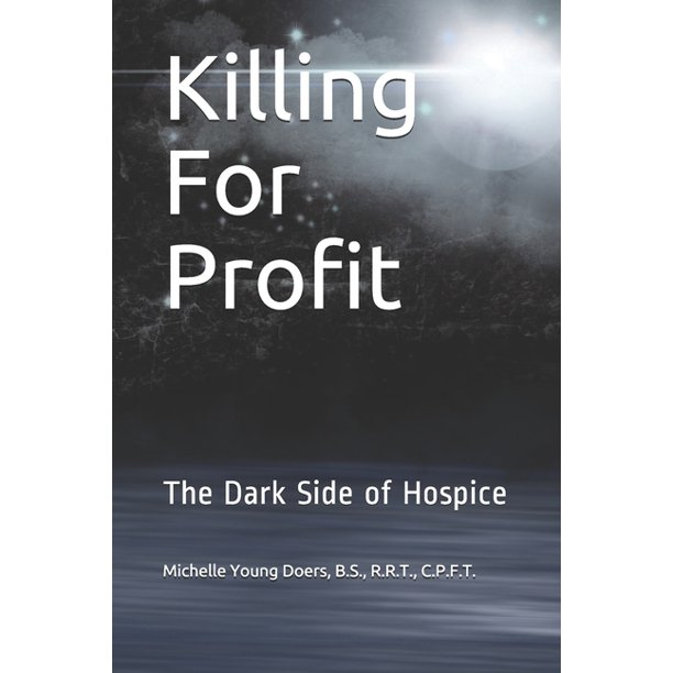 Killing For Profit: The Dark Side of Hospice (Paperback)