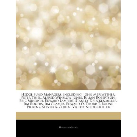 Articles on Hedge Fund Managers, Including: John Meriwether, Peter Thiel, Alfred Winslow Jones, Julian... by