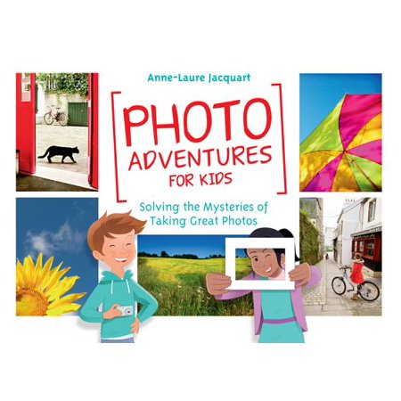Photo Adventures for Kids : Solving the Mysteries of Taking Great Photos (Kids Nook)