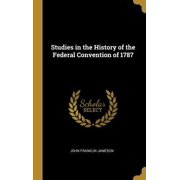 Studies in the History of the Federal Convention of 1787 Hardcover