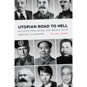 Utopian Road to Hell : Enslaving America and the World with Central Planning