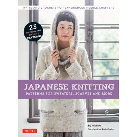 Japanese Knitting: Patterns for Sweaters, Scarves and More : Knits and Crochets for Experienced Needle Crafters (15 Knitting Patterns and 8 Crochet (Japanese Five Needle)