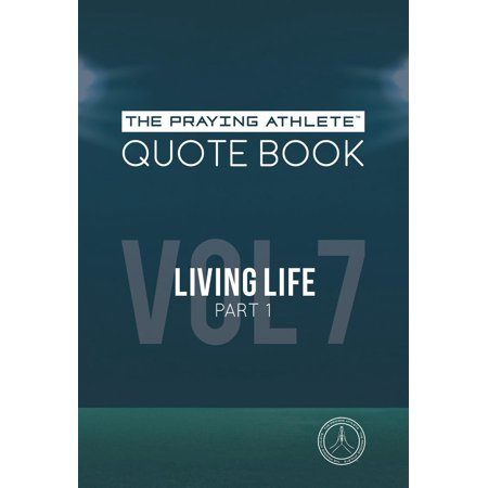 The Praying Athlete Quote Book Vol. 7 Living Life Part 1 - (To Pray For The Living And The Dead)