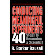Conducting Meaningful Experiments : 40 Steps to Becoming a Scientist