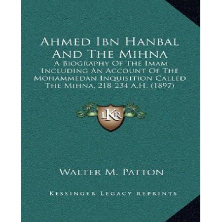 Ahmed Ibn Hanbal and the Mihna: A Biography of the Imam Including an Account of the Mohammedan Inquisition Called the Mihna, 218-234 A.H. (1897) - image 1 de 1