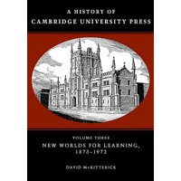 A History of Cambridge University Press: Volume 3, New Worlds for Learning, 1873 1972