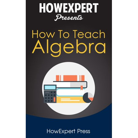 How To Teach Algebra - eBook (Best Way To Teach Algebra)