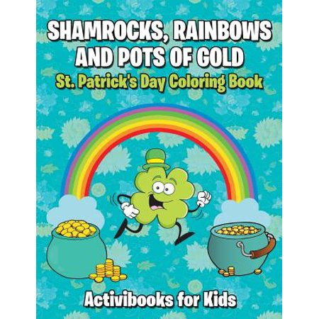 Shamrocks, Rainbows, and Pots of Gold : St. Patrick's Day Coloring Book - Rainbow Pot Of Gold