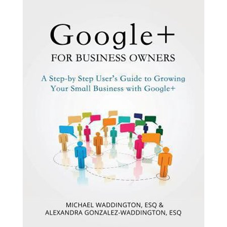 Google  For Business Owners  A Step By Step User  039 S Guide To Growing Your Small Business With Google