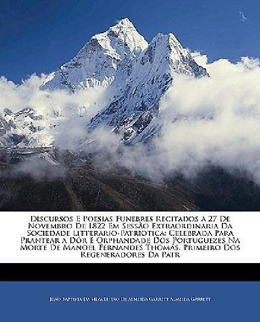 Discursos E Poesias Funebres Recitados a 27 de Novembro de 1822 Em Sesso Extraordinaria Da... by BiblioLife