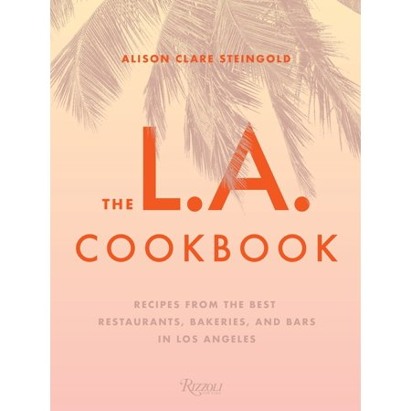 The L.A. Cookbook : Recipes from the Best Restaurants, Bakeries, and Bars in Los (Best Mansions In Los Angeles)
