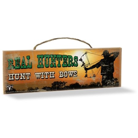 Wood Sign, Real Hunters Hunt with Bows, Made in the USA By Advanced