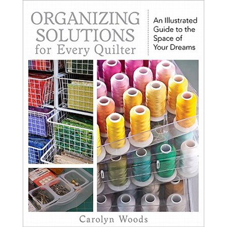 - Organizing Solutions for Every Quilter : An Illustrated Guide to the Space of Your Dreams
