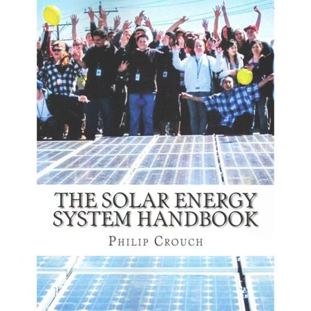 The Solar Energy System Handbook  A Practical Guide To Solar Power System Design For Homeowners