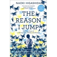 The Reason I Jump : The Inner Voice of a Thirteen-Year-Old Boy with Autism