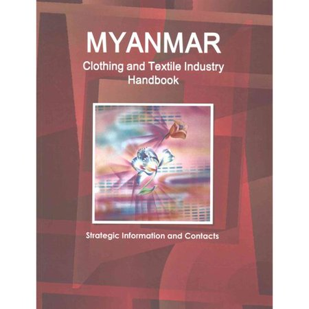 Myanmar Clothing And Textile Industry Handbook   Strategic Information And Contacts