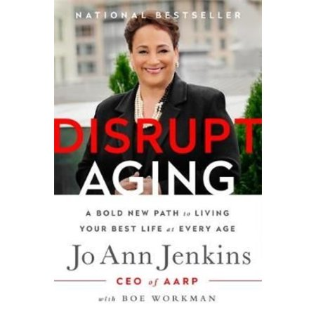 Disrupt Aging  A Bold New Path To Living Your Best Life At Every Age