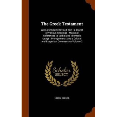The Greek Testament: With a Critically Revised Text: A Digest of Various Readings: Marginal References to Verbal and Idiomatic Usage: Prole - image 1 of 1