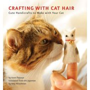 Crafting with Cat Hair : Cute Handicrafts to Make with Your Cat