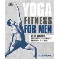 Yoga Fitness for Men : Build Strength, Improve Performance, and Increase Flexibility