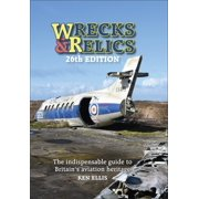 Wrecks & Relics - 26th Edition: The Indispensable Guide to Britain's Aviation Heritage