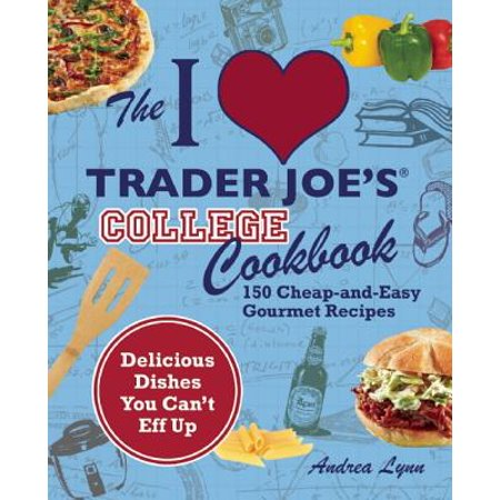 The I Love Trader Joe's College Cookbook : 150 Cheap and Easy Gourmet Recipes](Cheap Halloween Shot Recipes)