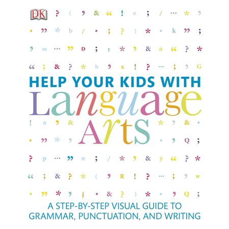Help Your Kids with Language Arts : A Step-by-Step Visual Guide to Grammar, Punctuation, and Writing
