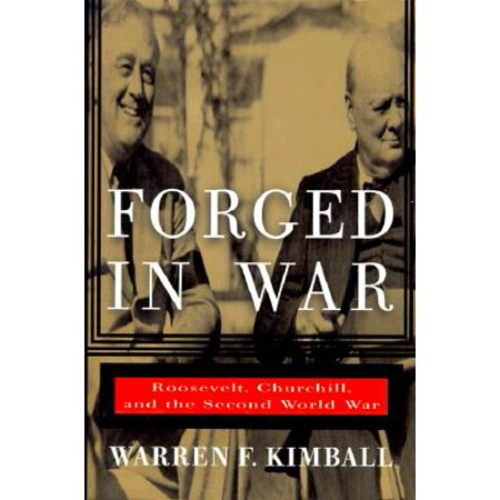 Forged in War : Roosevelt, Churchill, and the Second World