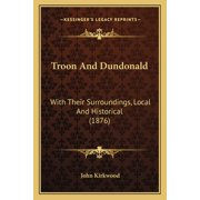 Troon and Dundonald : With Their Surroundings, Local and Historical (1876) with Their Surroundings, Local and Historical (1876)