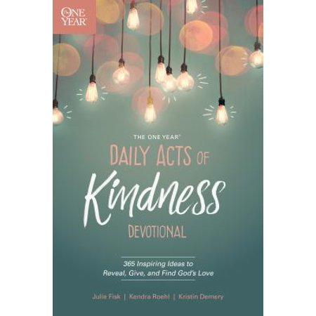 The One Year Daily Acts of Kindness Devotional : 365 Inspiring Ideas to Reveal, Give, and Find God's