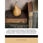 Griechenlands Erste Philosophen Oder Leben Und Systeme Des Orpheus, Pherecydes, Thales Und Pythagoras...