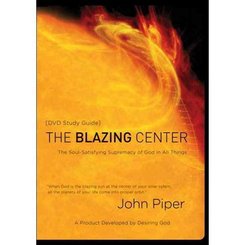 The Blazing Center Study Guide: The Soul-Satisfying Supremacy of God in All Things