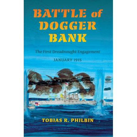 Battle Of Dogger Bank  The First Dreadnought Engagement  January 1915