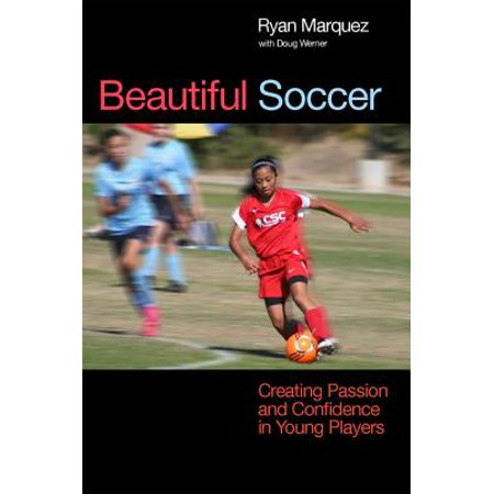Beautiful Soccer: Creating Passion and Confidence in Young Players -