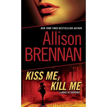 Kiss Me, Kill Me : A Novel of Suspense (Love Me Hate Me Kiss Me Kill Me)