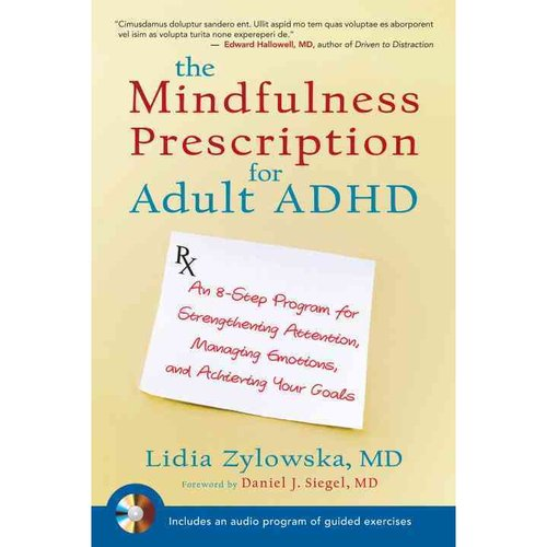 The Mindfulness Prescription for Adult ADHD: An Eight-Step Program for Strengthening Attention, Managing Emotions, and Achieving Your Goals