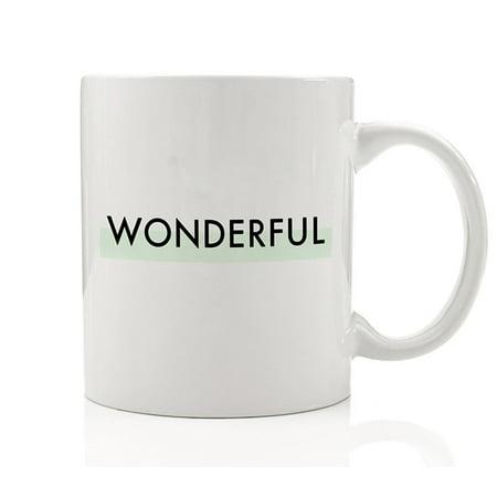 WONDERFUL Coffee Mug Gift Giving Idea Brilliant Special Awesome Girl Guy Millennial Birthday Christmas Wedding Present to Man Woman Male Female Boss Lady - 11oz Ceramic Tea Cup by Digibuddha