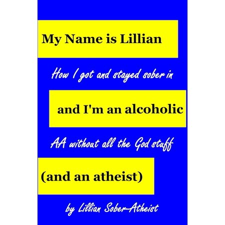 My Name Is Lillian And I'm An Alcoholic (And An Atheist): How I Got And Stayed Sober In AA Without All The God Stuff - eBook - The Best Halloween Alcoholic Punch