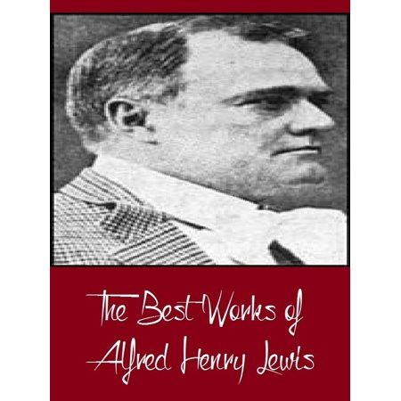 The Best Works of Alfred Henry Lewis (Best Works Including The Onlooker, The President, Wolfville, Wolfville Days, Wolfville Nights, And More) - (C Span Best Presidents)