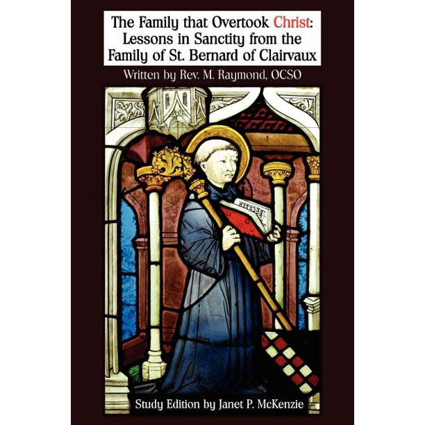 The Family That Overtook Christ Study Edition : Lessons in Sanctity from the Family of St. Bernard of Clairvaux