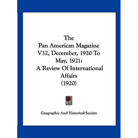 The Pan American Magazine V32, December, 1920 to May, 1921 : A Review of International Affairs