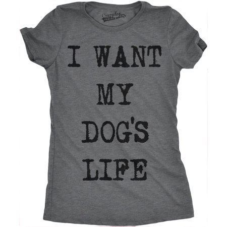 Crazy Dog T-shirts Womens I Want My Dogs Life Funny T