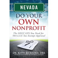 Nevada Do Your Own Nonprofit : The Only GPS You Need for 501c3 Tax Exempt Approval