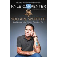 You Are Worth It : Building a Life Worth Fighting for