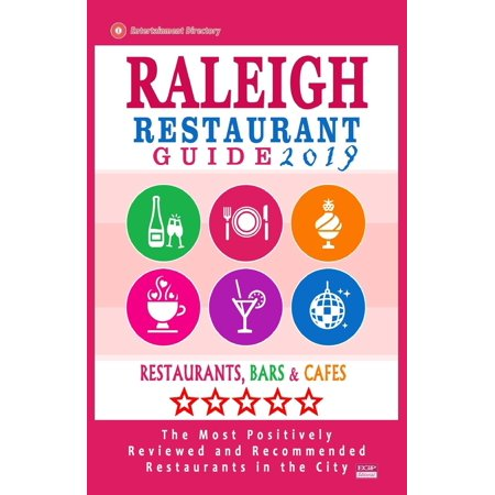 Raleigh Restaurant Guide 2019: Best Rated Restaurants in Raleigh, North Carolina - 500 Restaurants, Bars and Cafés Recommended for Visitors, 2019 (London Best Bars 2019)