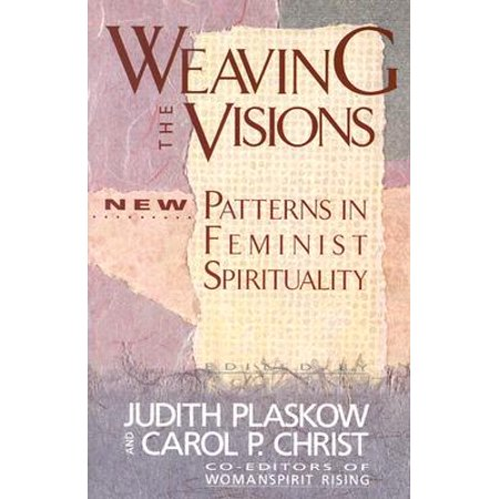 Weaving the Visions : New Patterns in Feminist Spirituality - Free Weaving Patterns