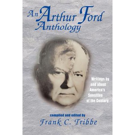 An Arthur Ford Anthology: Writings by and about Americas Sensitive of the Century by