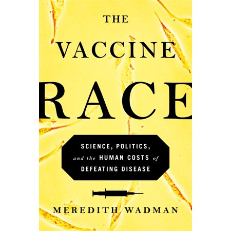 3 Vaccine - The Vaccine Race : Science, Politics, and the Human Costs of Defeating Disease